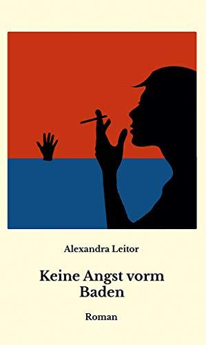 """Zweiter Roman der Autorin Alexandra Leitor """"Angst vorm Baden"""". Für die Amazon-Ausgabe bitte auf das Bild klicken"""